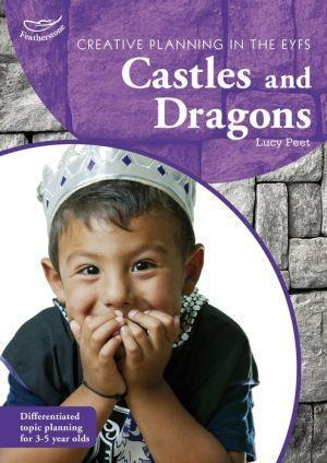 Creative Planning in the Early Years: Castles and Dragons - Lucy Peet