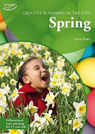 Creative Planning in the Early Years: Spring - Lucy Peet