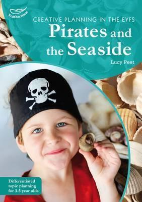 Creative Planning in the Early Years: Pirates and Seaside - Lucy Peet