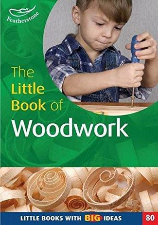 The Little Book of Woodwork: Little Books with Big Ideas (80) - Terry Gould