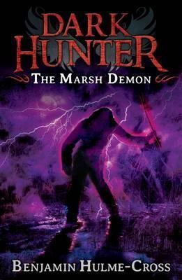 The Marsh Demon (Dark Hunter 3): Dark Hunter - Benjamin Hulme-Cross
