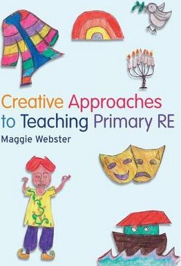 Creative Approaches to Teaching Primary RE - Maggie Webster