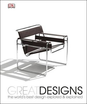 Great Designs: The World's Best Design Explored and Explained - DK