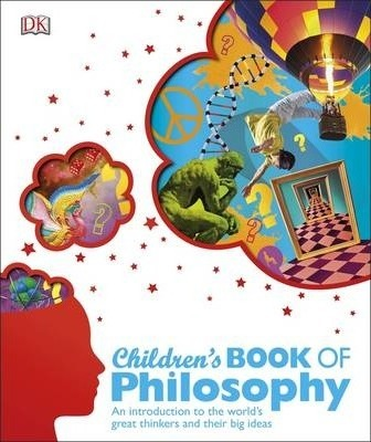 Children's Book of Philosophy: An Introduction to the World's Greatest Thinkers and their Big Ideas - DK
