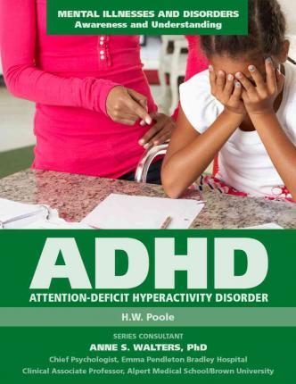 Attention Deficit Hyperactivity Disorder - Mental Illnesses and Disorders: Awareness and Understanding - H.W. Poole