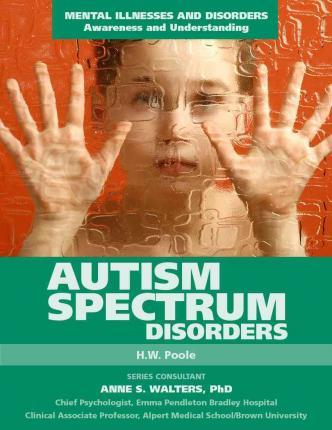 Autism Spectrum Disorders - Mental Illnesses and Disorders: Awareness and Understanding - H.W. Poole