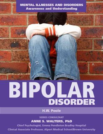 Bipolar Disorder - Mental Illnesses and Disorders: Awareness and Understanding - H.W. Poole
