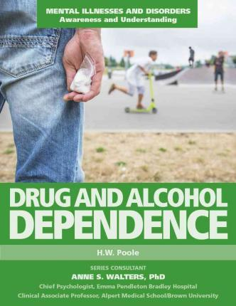 Drug and Alcohol Dependence - Mental Illnesses and Disorders: Awareness and Understanding - H.W. Poole