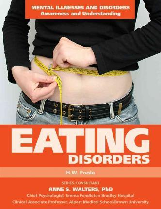 Eating Disorders - Mental Illnesses and Disorders: Awareness and Understanding - H.W. Poole