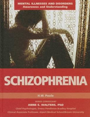 Schizophrenia - Mental Illnesses and Disorders: Awareness and Understanding - H.W. Poole