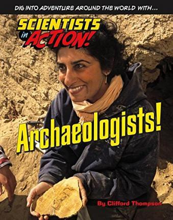 Archaeologists - Scientists in Action - Clifford Thompson