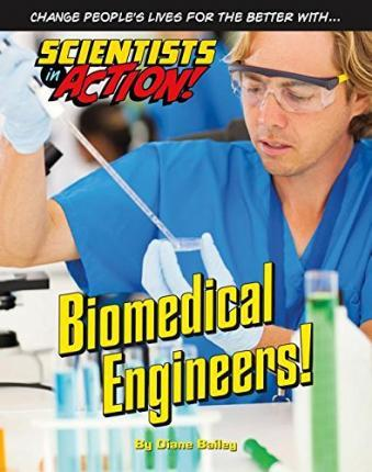 Biomedical Engineers - Scientists in Action - Diane Bailey