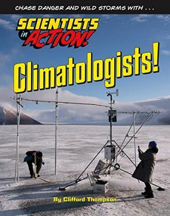 Climatologists - Scientists in Action - Clifford Thompson