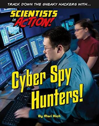 Cyber Spy Hunter - Scientists in Action - Mari Rich