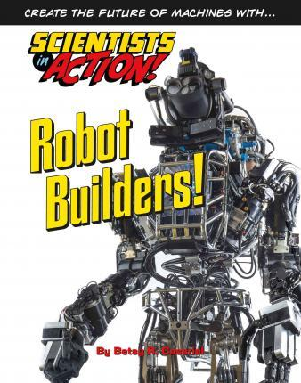 Robot Builders - Scientists in Action - Betsy