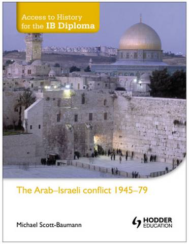 Access to History for the IB Diploma: The Arab-Israeli conflict 1945-79 - Michael Scott-Baumann