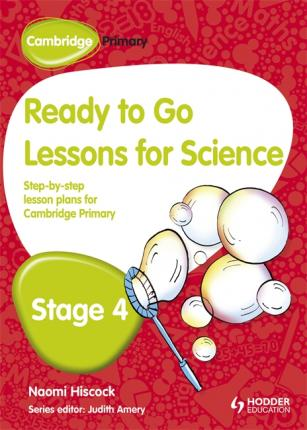 Cambridge Primary Ready to Go Lessons for Science Stage 4 - Naomi Hiscock