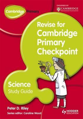 Cambridge Primary Revise for Primary Checkpoint Science Study Guide - Peter Riley