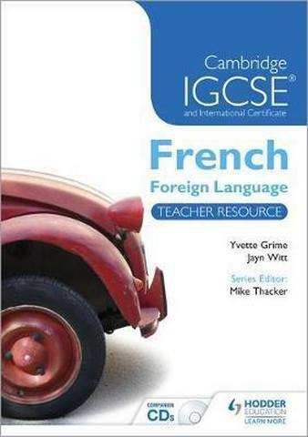 Cambridge IGCSE (R) and International Certificate French Foreign Language Teacher Resource & Audio-CDs - Yvette Grime