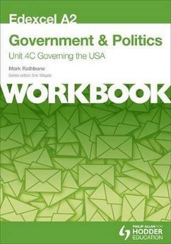 Edexcel A2 Government & Politics Unit 4C Workbook: Governing the USA - Mark Rathbone