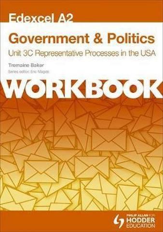 Edexcel A2 Government & Politics Unit 3C Workbook: Representative Processes in the USA - Tremaine Baker