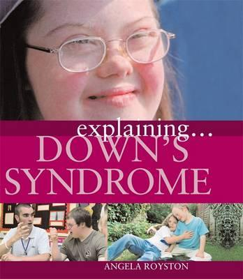 Explaining... Down's Syndrome - Angela Royston
