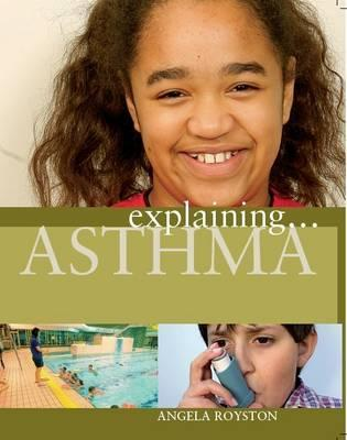 Explaining... Asthma - Angela Royston