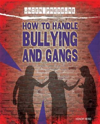 Under Pressure: How to Handle Bullying and Gangs - Honor Head