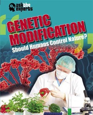 Ask the Experts: Genetic Modification: Should Humans Control Nature? - Leon Gray