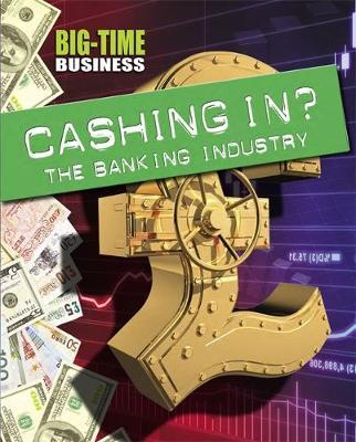 Big-Time Business: Cashing In?: The Banking Industry - Sarah Levete