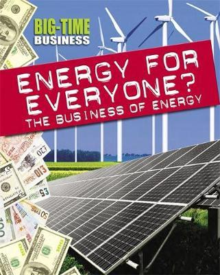 Big-Time Business: Energy for Everyone?: The Business of Energy - Nick Hunter