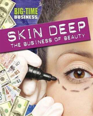Big-Time Business: Skin Deep: The Business of Beauty - Angela Royston