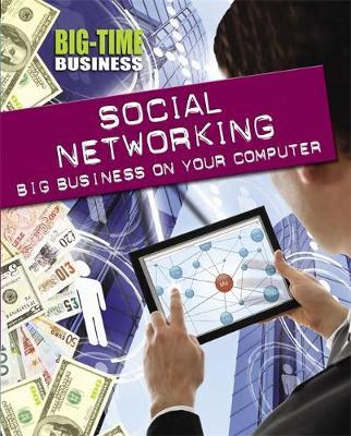 Big-Time Business: Social Networking: Big Business on Your Computer - Nick Hunter