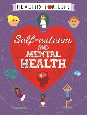 Healthy for Life: Self-esteem and Mental Health - Anna Claybourne