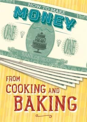 How to Make Money from Cooking and Baking - Rita Storey