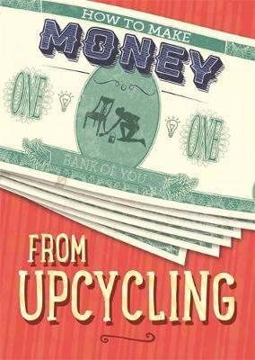 How to Make Money from Upcycling - Rita Storey