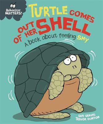 Behaviour Matters: Turtle Comes Out of Her Shell - A book about feeling shy - Sue Graves