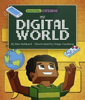 Digital Citizens: My Digital World - Ben Hubbard