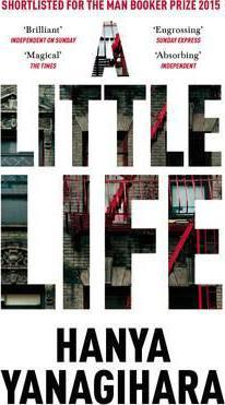 A Little Life: Shortlisted for the Man Booker Prize 2015 - Hanya Yanagihara