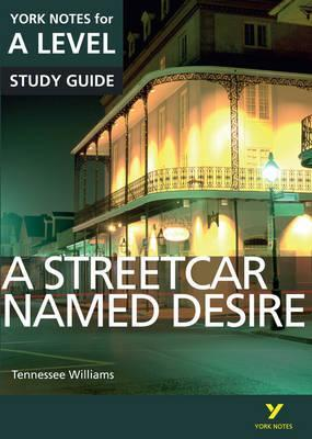 A Streetcar Named Desire: York Notes for A-level - Hana Sambrook