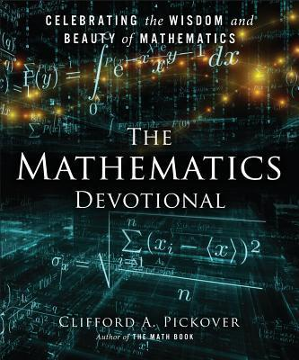 The Mathematics Devotional: Celebrating the Wisdom and Beauty of Mathematics - Clifford A. Pickover