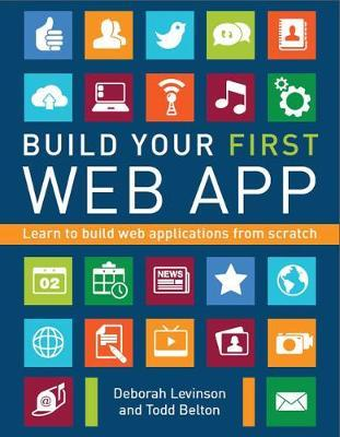 Build Your First Web App: Learn to Build Web Applications from Scratch - Deborah Levinson