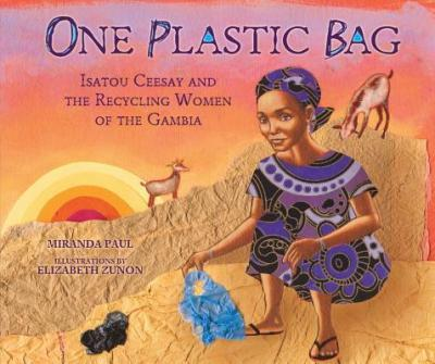 One Plastic Bag - Isatou Ceesay and the Recycling Women of Gambia - Miranda Paul