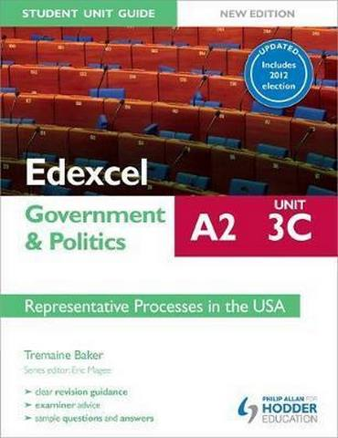 Edexcel A2 Government & Politics Student Unit Guide New Edition: Unit 3C Updated: Representative Processes in the USA - Tremaine Baker