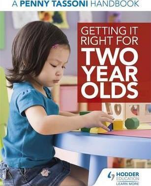 Getting It Right for Two Year Olds: A Penny Tassoni Handbook - Penny Tassoni