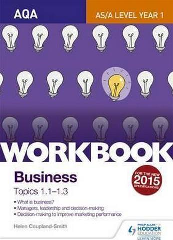 AQA A-level Business Workbook 1: Topics 1.1-1.3 - Helen Coupland-Smith