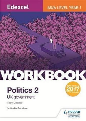 Edexcel AS/A-level Politics Workbook 2: UK Government - Toby Cooper