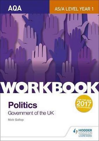 AQA AS/A-level Politics workbook 1: Government of the UK - Nick Gallop