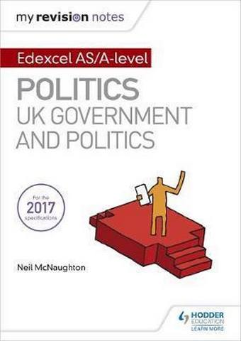 My Revision Notes: Edexcel AS/A-level Politics: UK Government and Politics - Neil McNaughton