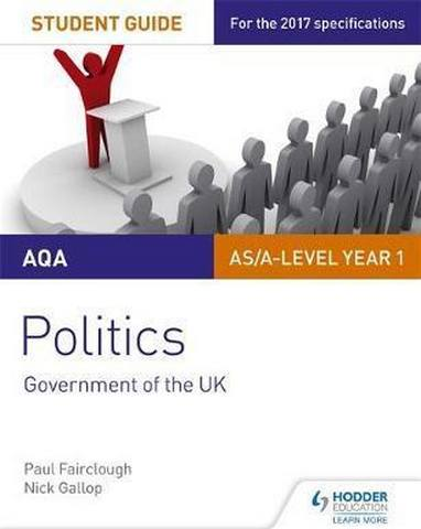 AQA AS/A-level Politics Student Guide 1: Government of the UK - Nick Gallop